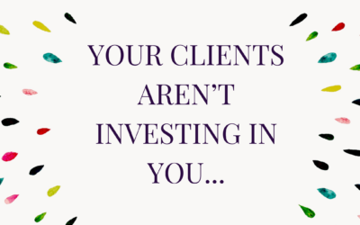 Your Clients Aren't Investing in You